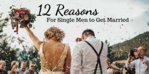 12 reasons for single men to get married